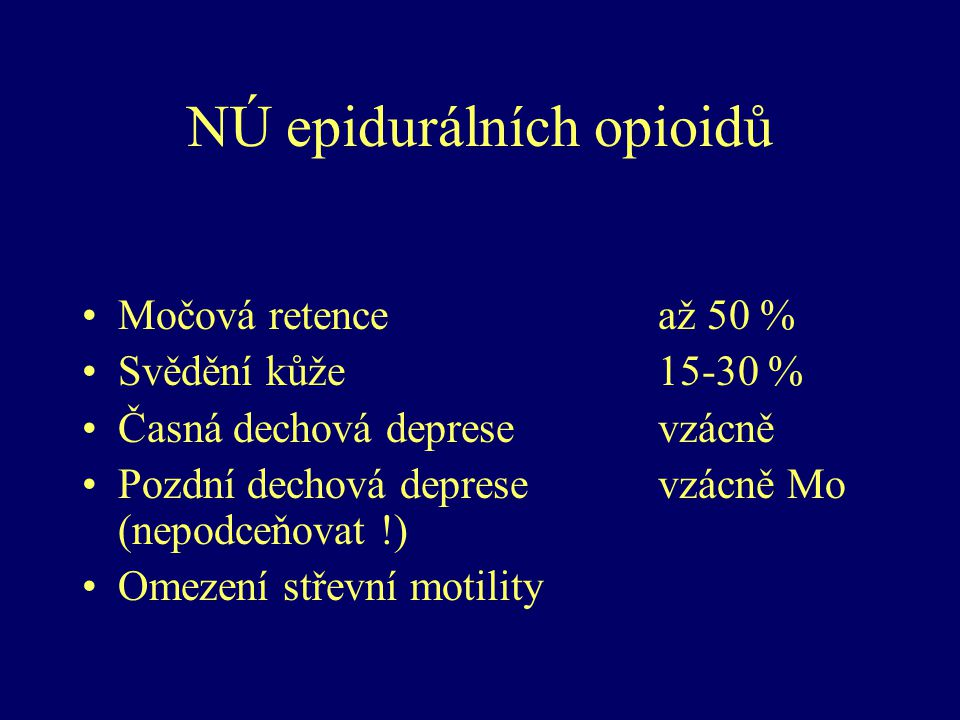 NÚ epidurálních opioidů Močová retenceaž 50 % Svědění kůže15-30 % Časná dechová depresevzácně Pozdní dechová depresevzácně Mo (nepodceňovat !) Omezení