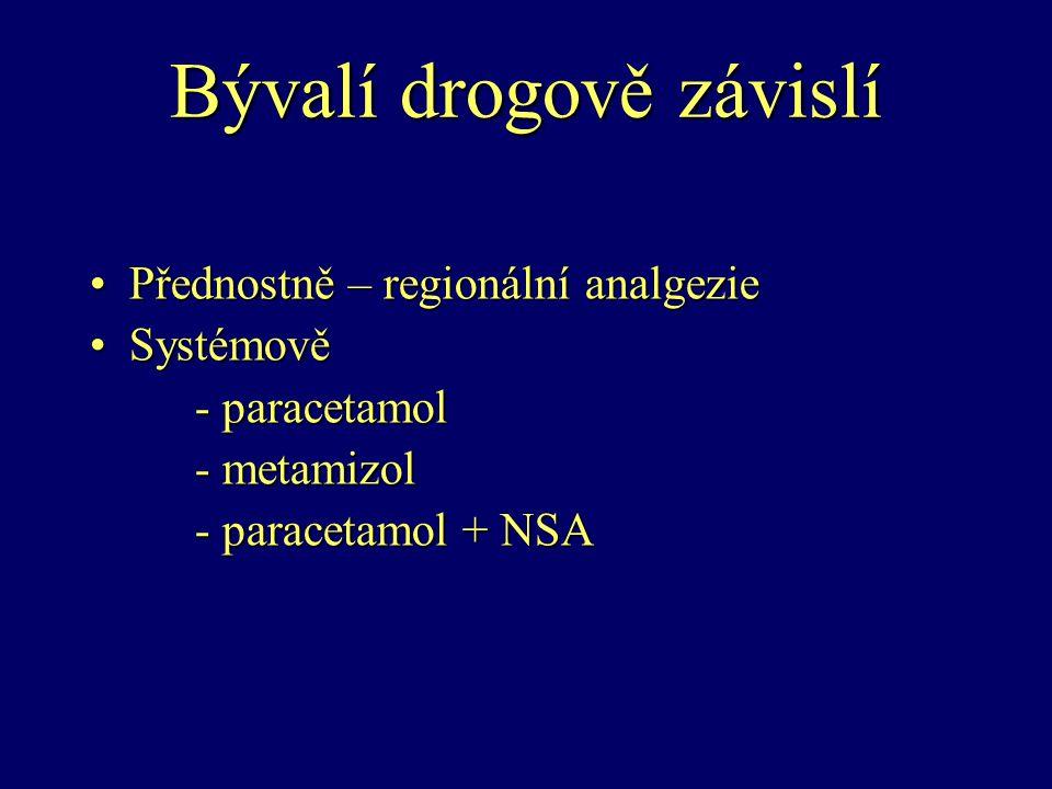 Bývalí drogově závislí Přednostně – regionální analgeziePřednostně – regionální analgezie SystémověSystémově - paracetamol - metamizol - paracetamol +