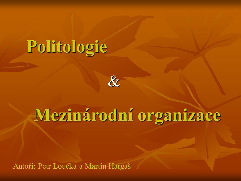 Politologie Mezinárodní organizace & Autoři: Petr Loučka a Martin Hargaš