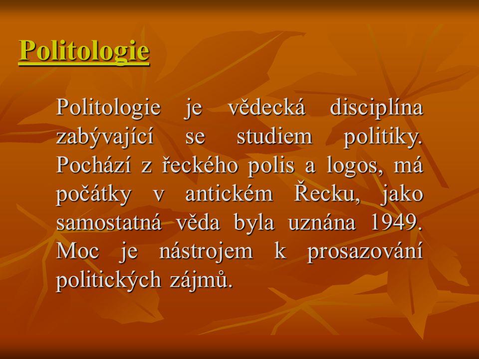 Politologie Politologie je vědecká disciplína zabývající se studiem politiky. Pochází z řeckého polis a logos, má počátky v antickém Řecku, jako samos