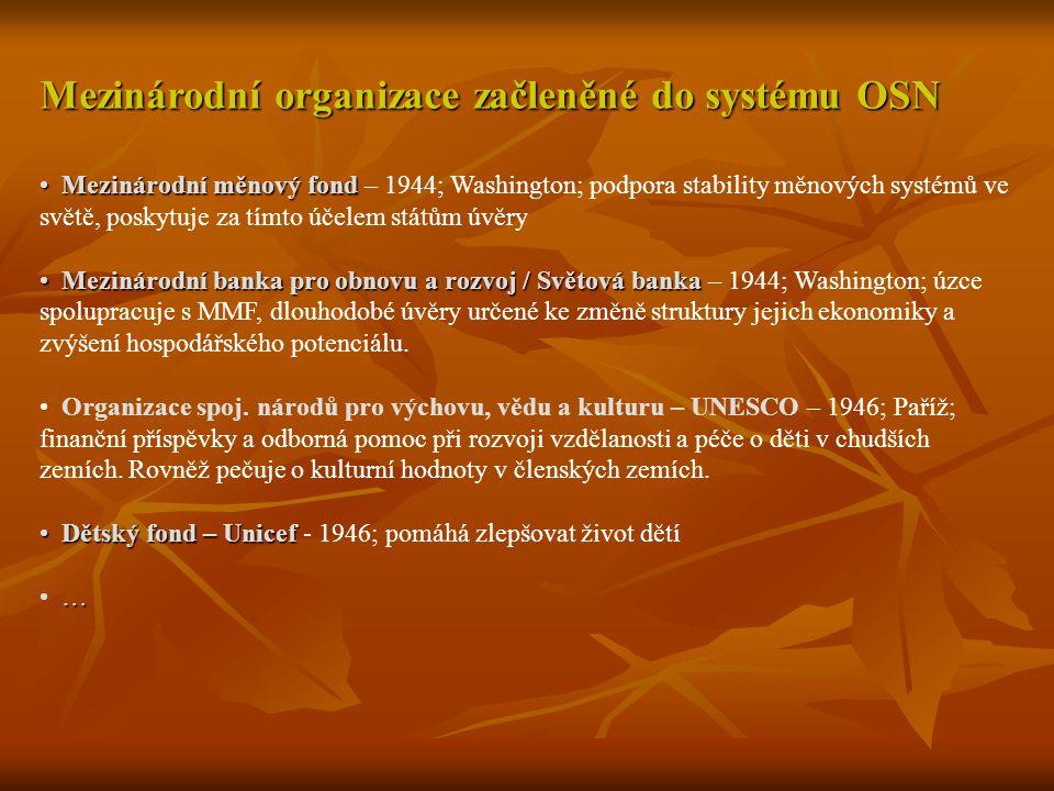 Mezinárodní organizace začleněné do systému OSN Mezinárodní měnový fond Mezinárodní měnový fond – 1944; Washington; podpora stability měnových systémů