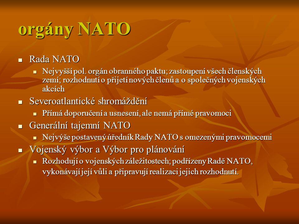 orgány NATO Rada NATO Rada NATO Nejvyšší pol. orgán obranného paktu; zastoupení všech členských zemí; rozhodnutí o přijetí nových členů a o společných