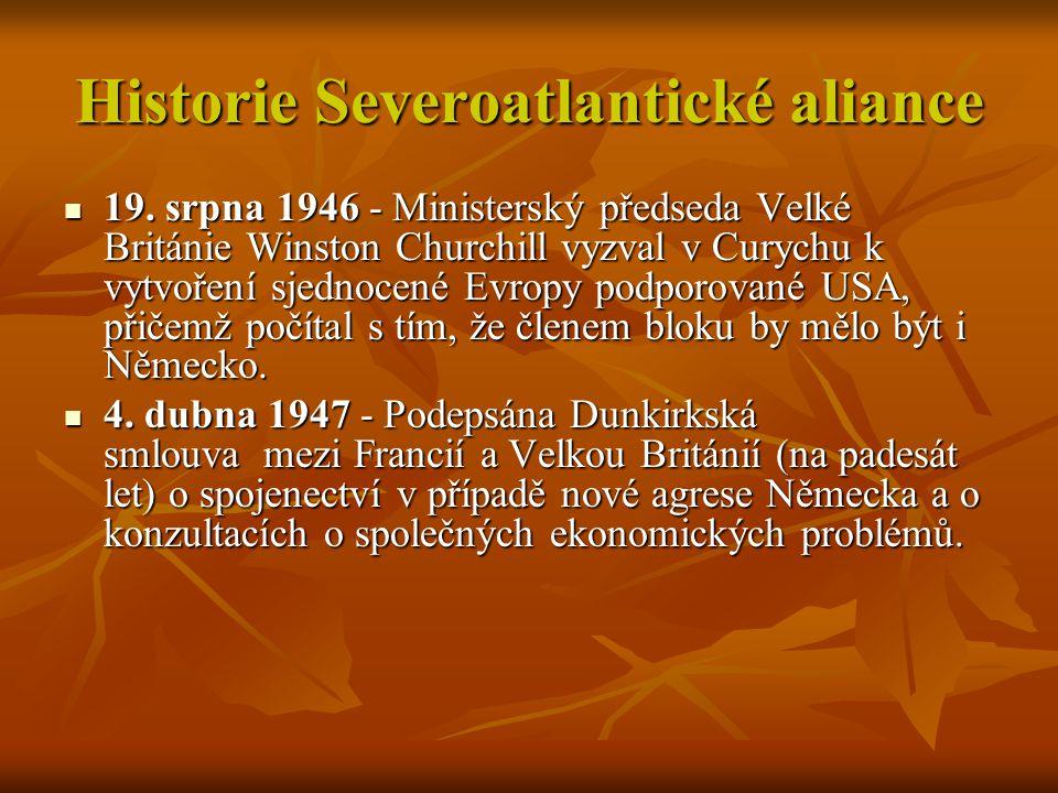 Historie Severoatlantické aliance 19. srpna 1946 - Ministerský předseda Velké Británie Winston Churchill vyzval v Curychu k vytvoření sjednocené Evrop