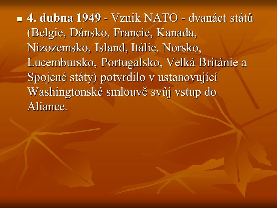4. dubna 1949 - Vznik NATO - dvanáct států (Belgie, Dánsko, Francie, Kanada, Nizozemsko, Island, Itálie, Norsko, Lucembursko, Portugalsko, Velká Britá