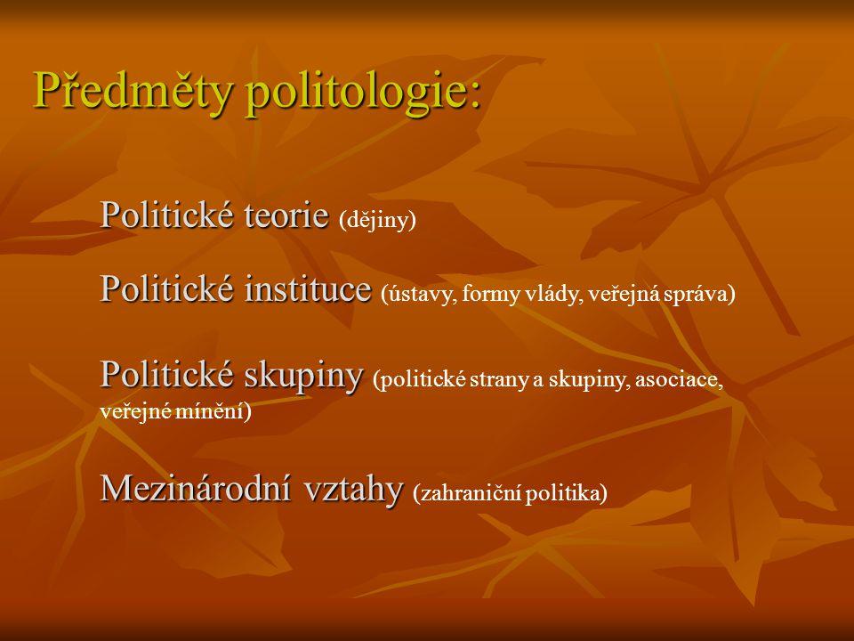 Předměty politologie: Politické teorie Politické teorie (dějiny) Politické instituce Politické instituce (ústavy, formy vlády, veřejná správa) Politic