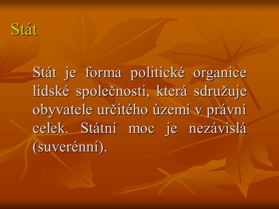 Stát Stát je forma politické organice lidské společnosti, která sdružuje obyvatele určitého území v právní celek. Státní moc je nezávislá (suverénní).