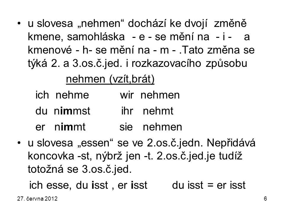 """u slovesa """"nehmen"""" dochází ke dvojí změně kmene, samohláska - e - se mění na - i - a kmenové - h- se mění na - m -.Tato změna se týká 2. a 3.os.č.jed."""