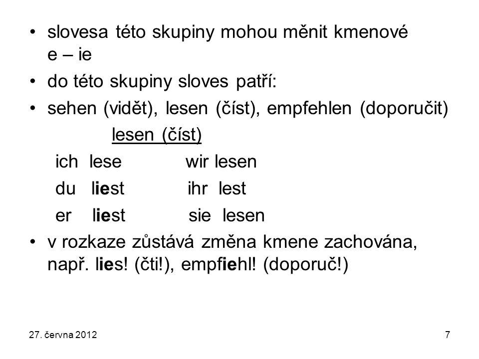 slovesa této skupiny mohou měnit kmenové e – ie do této skupiny sloves patří: sehen (vidět), lesen (číst), empfehlen (doporučit) lesen (číst) ich lese