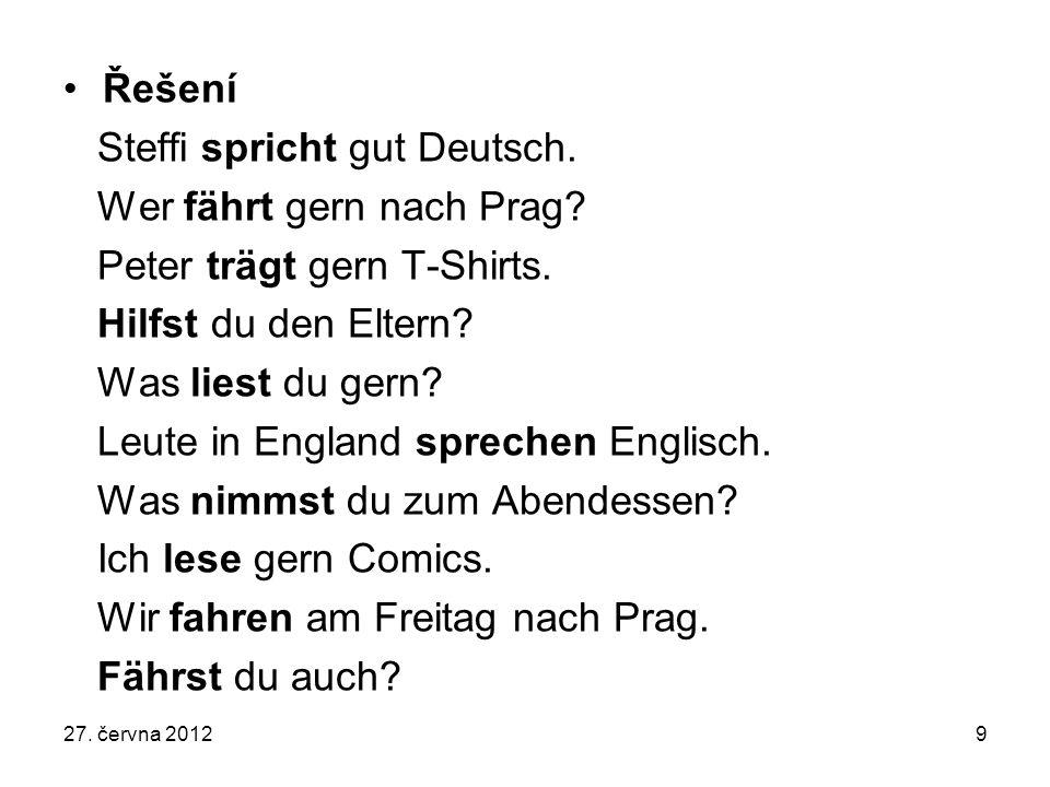 Řešení Steffi spricht gut Deutsch. Wer fährt gern nach Prag? Peter trägt gern T-Shirts. Hilfst du den Eltern? Was liest du gern? Leute in England spre