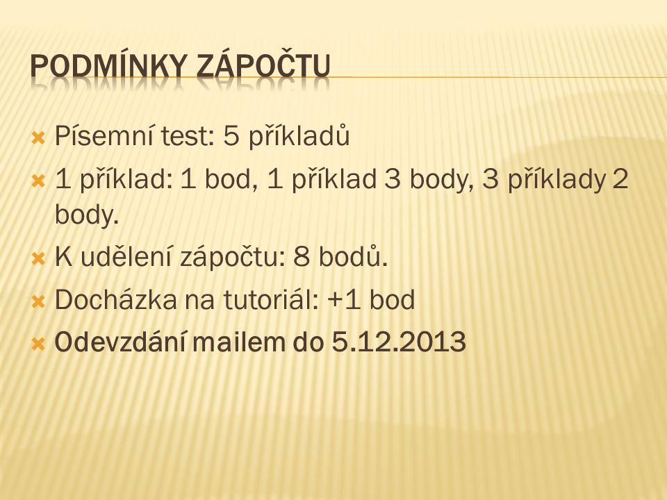 Písemní test: 5 příkladů  1 příklad: 1 bod, 1 příklad 3 body, 3 příklady 2 body.  K udělení zápočtu: 8 bodů.  Docházka na tutoriál: +1 bod  Odev