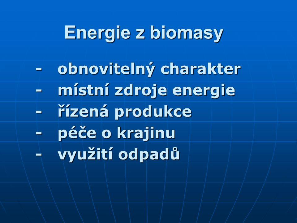 Energie z biomasy - obnovitelný charakter - místní zdroje energie - řízená produkce - péče o krajinu - využití odpadů