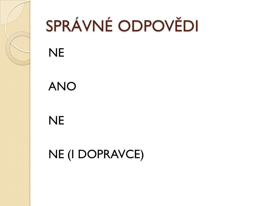 SPRÁVNÉ ODPOVĚDI NE ANO NE NE (I DOPRAVCE)