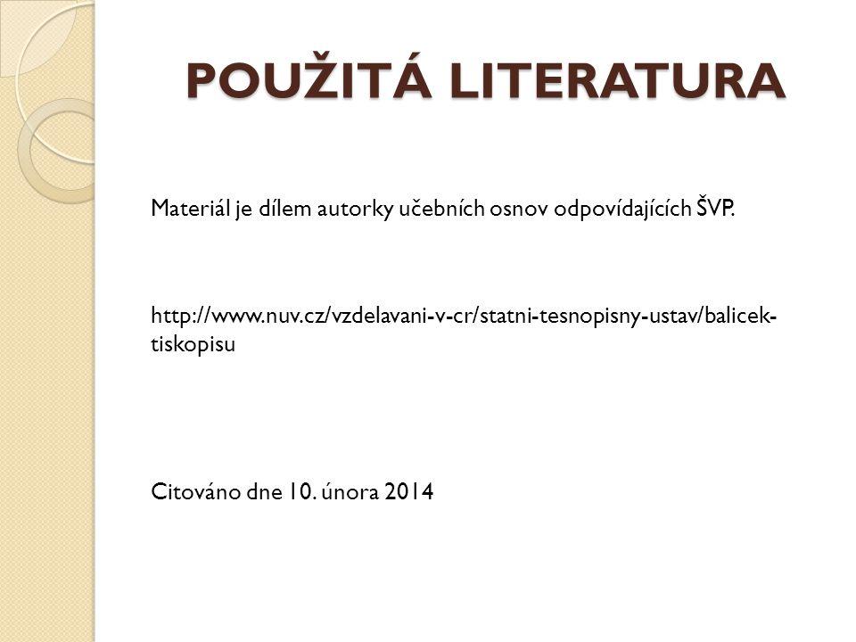 POUŽITÁ LITERATURA Materiál je dílem autorky učebních osnov odpovídajících ŠVP. http://www.nuv.cz/vzdelavani-v-cr/statni-tesnopisny-ustav/balicek- tis