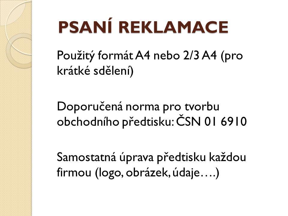PSANÍ REKLAMACE PSANÍ REKLAMACE Použitý formát A4 nebo 2/3 A4 (pro krátké sdělení) Doporučená norma pro tvorbu obchodního předtisku: ČSN 01 6910 Samos