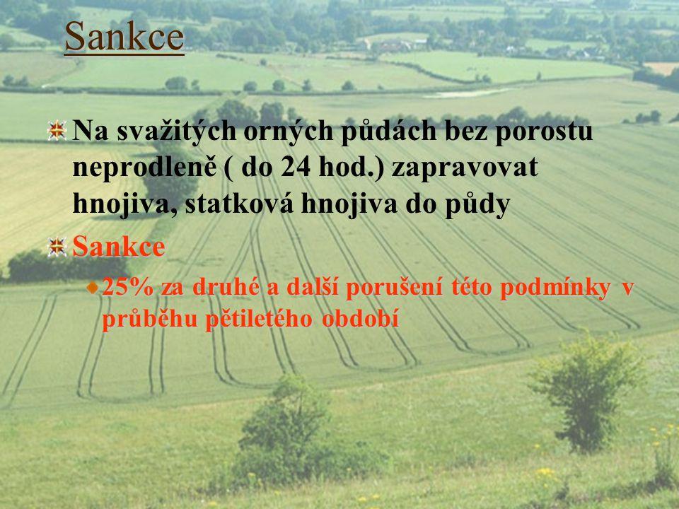 Sankce Na svažitých orných půdách bez porostu neprodleně ( do 24 hod.) zapravovat hnojiva, statková hnojiva do půdySankce 25% za druhé a další porušen