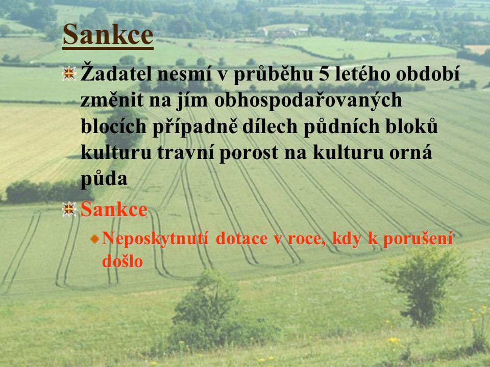 Sankce Žadatel nesmí v průběhu 5 letého období změnit na jím obhospodařovaných blocích případně dílech půdních bloků kulturu travní porost na kulturu