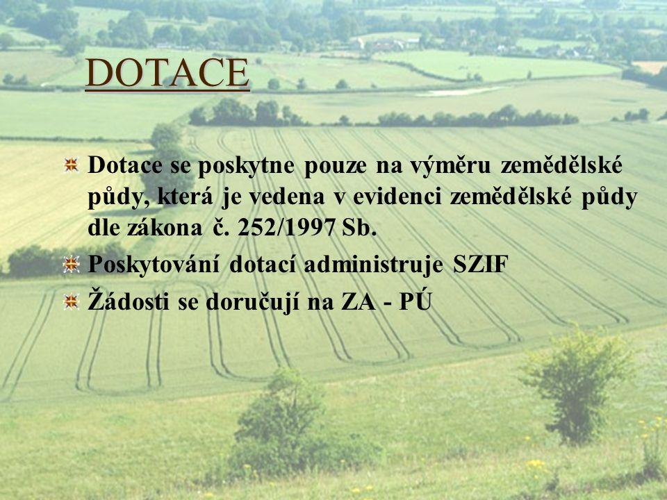 DOTACE Dotace se poskytne pouze na výměru zemědělské půdy, která je vedena v evidenci zemědělské půdy dle zákona č. 252/1997 Sb. Poskytování dotací ad