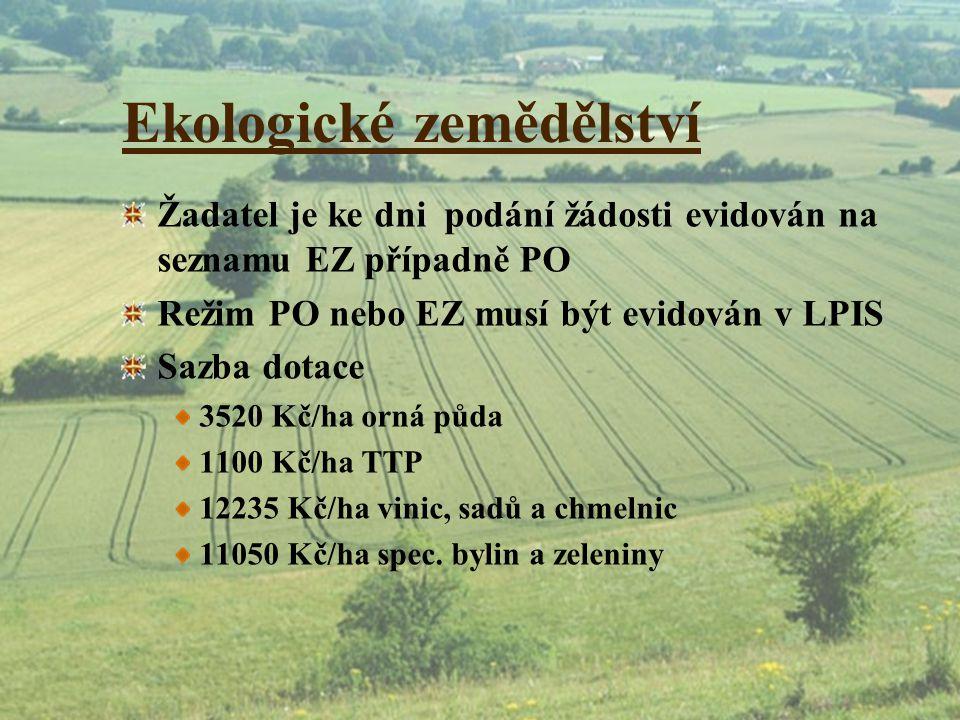 Ekologické zemědělství Žadatel je ke dni podání žádosti evidován na seznamu EZ případně PO Režim PO nebo EZ musí být evidován v LPIS Sazba dotace 3520