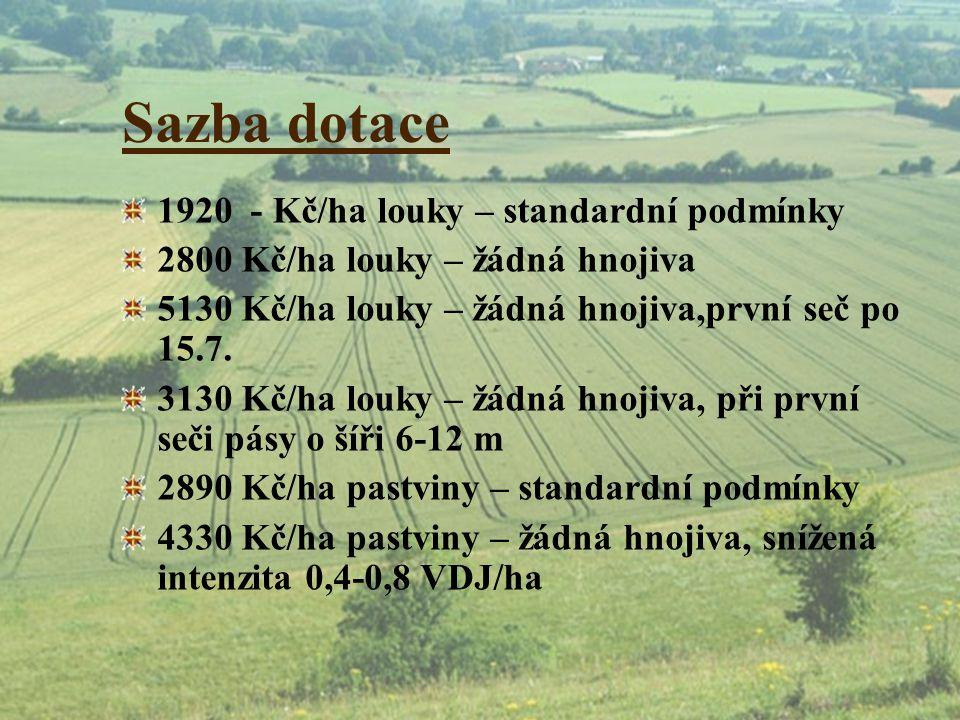 Sazba dotace 1920 - Kč/ha louky – standardní podmínky 2800 Kč/ha louky – žádná hnojiva 5130 Kč/ha louky – žádná hnojiva,první seč po 15.7. 3130 Kč/ha