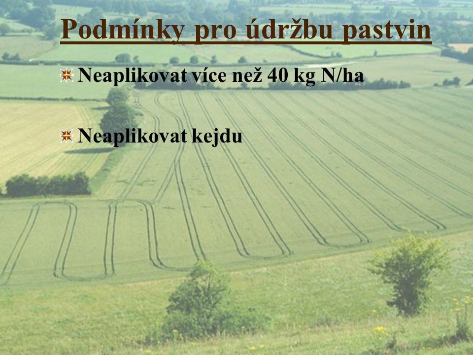Podmínky pro údržbu pastvin Neaplikovat více než 40 kg N/ha Neaplikovat kejdu