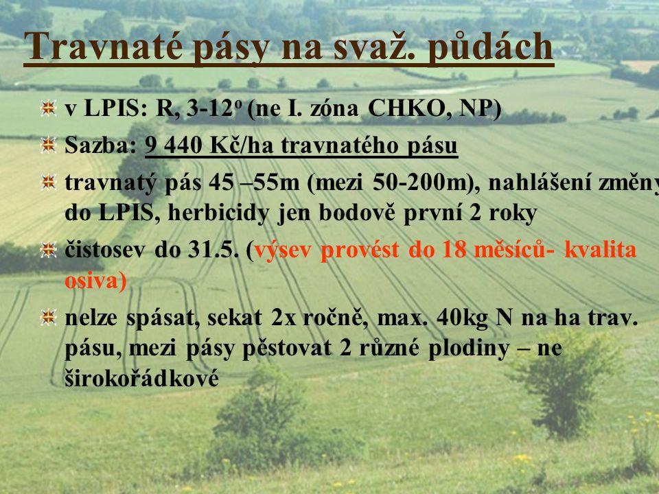 Travnaté pásy na svaž. půdách v LPIS: R, 3-12 o (ne I. zóna CHKO, NP) Sazba: 9 440 Kč/ha travnatého pásu travnatý pás 45 –55m (mezi 50-200m), nahlášen