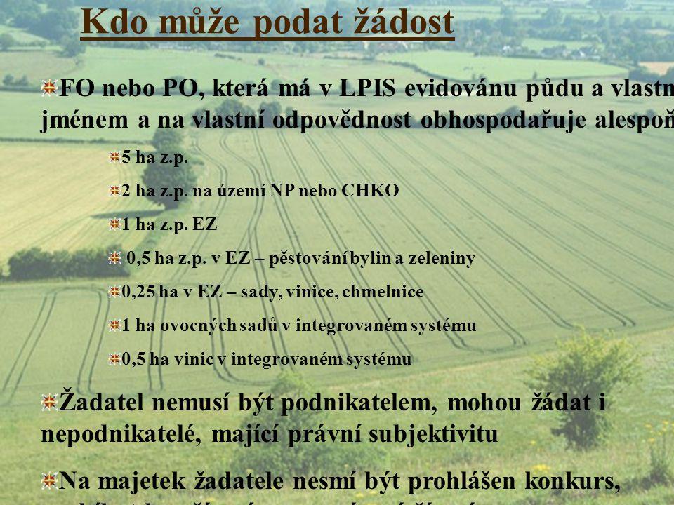 Kdo může podat žádost FO nebo PO, která má v LPIS evidovánu půdu a vlastním jménem a na vlastní odpovědnost obhospodařuje alespoň 5 ha z.p. 2 ha z.p.