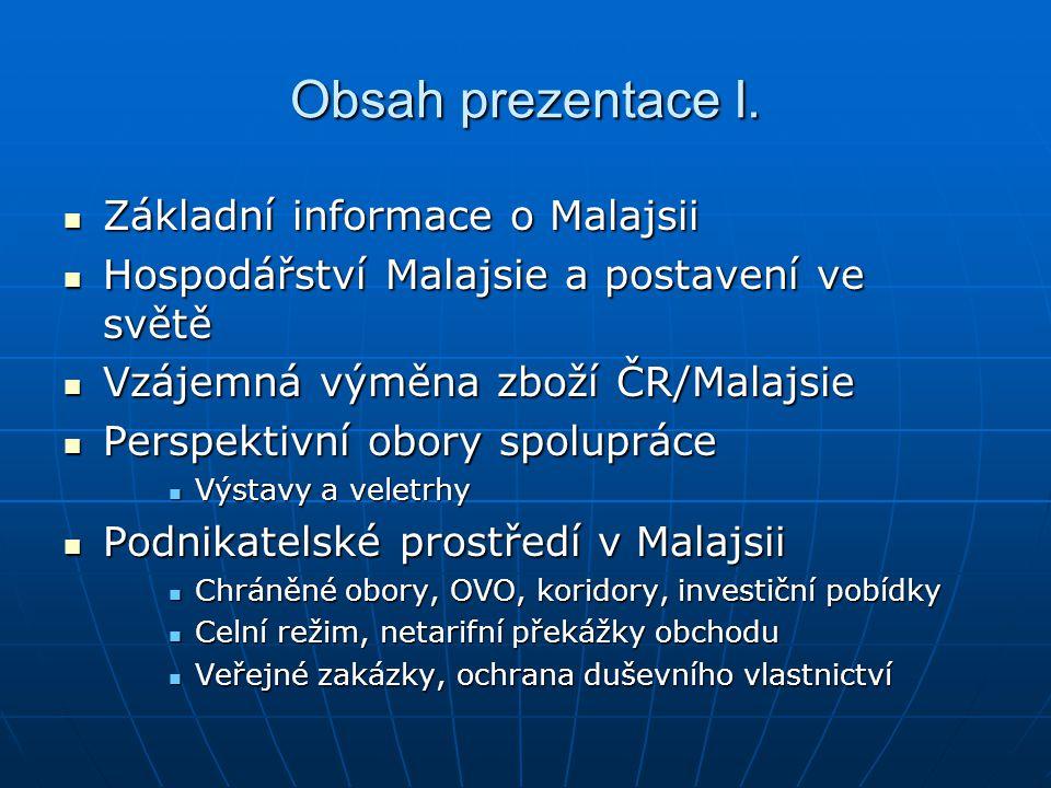 Obsah prezentace I. Základní informace o Malajsii Základní informace o Malajsii Hospodářství Malajsie a postavení ve světě Hospodářství Malajsie a pos