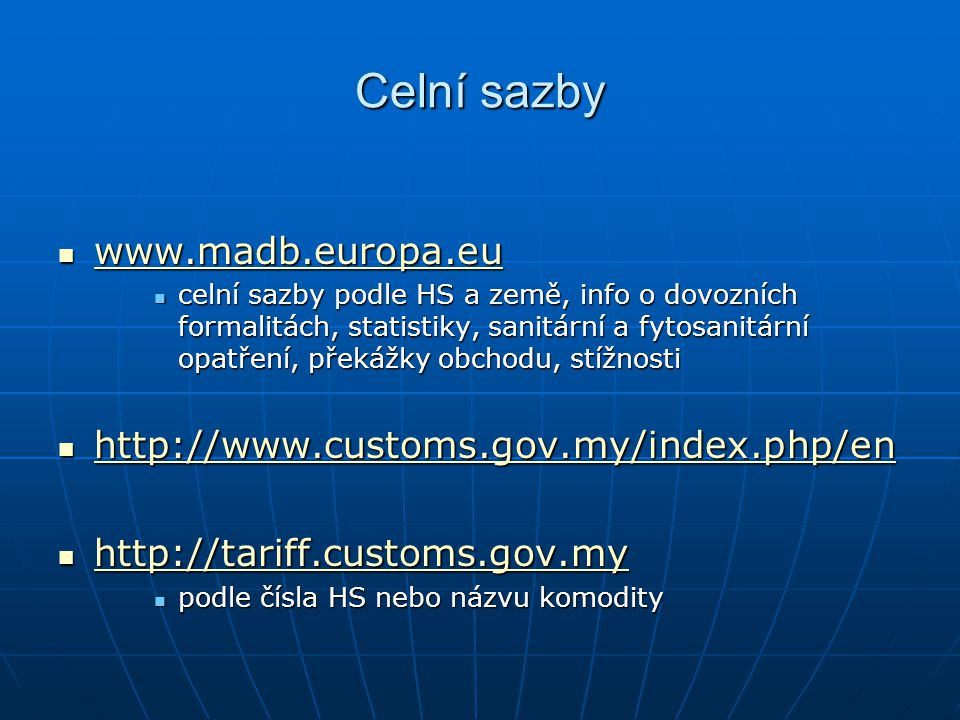 Celní sazby www.madb.europa.eu www.madb.europa.eu www.madb.europa.eu celní sazby podle HS a země, info o dovozních formalitách, statistiky, sanitární