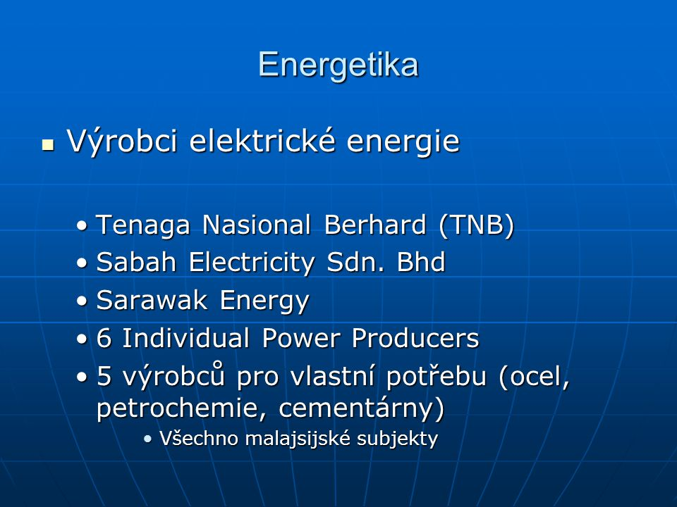 Energetika Výrobci elektrické energie Výrobci elektrické energie Tenaga Nasional Berhard (TNB)Tenaga Nasional Berhard (TNB) Sabah Electricity Sdn. Bhd