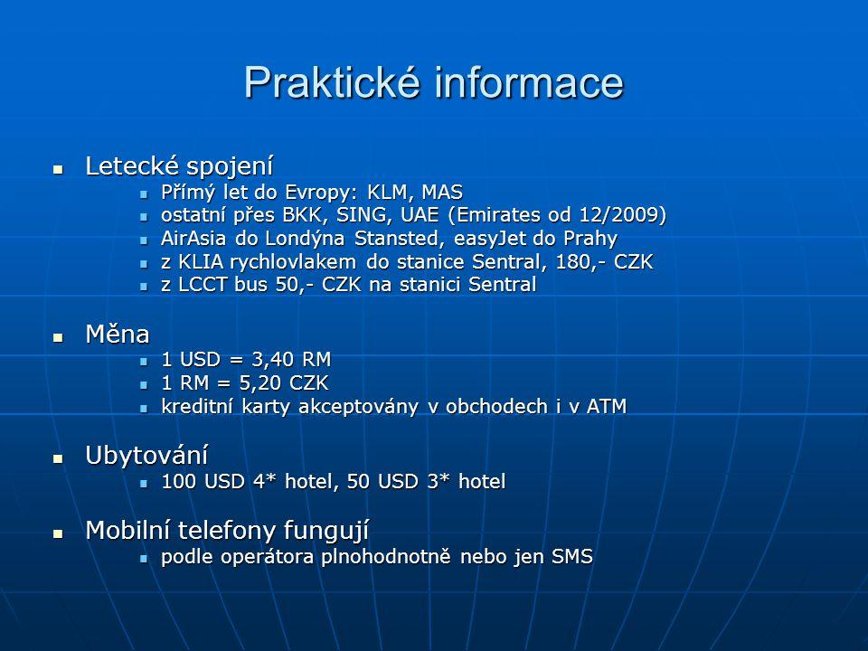Praktické informace Letecké spojení Letecké spojení Přímý let do Evropy: KLM, MAS Přímý let do Evropy: KLM, MAS ostatní přes BKK, SING, UAE (Emirates