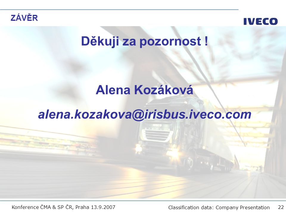 Filename Classification data: Company Presentation Konference ČMA & SP ČR, Praha 13.9.2007 22 ZÁVĚR Děkuji za pozornost ! Alena Kozáková alena.kozakov