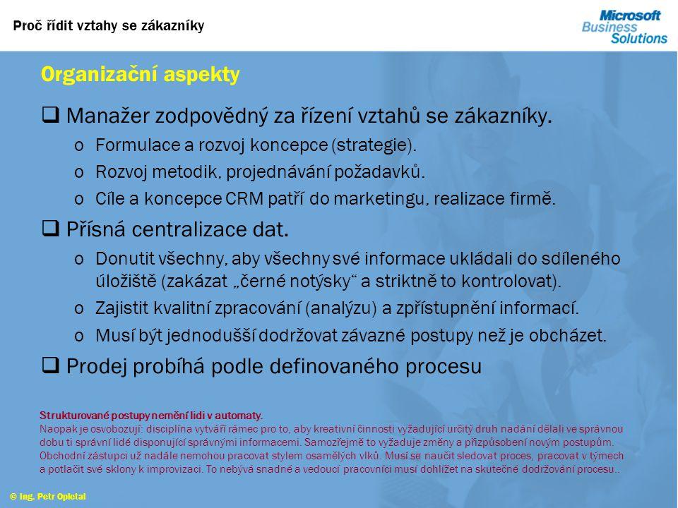 Proč řídit vztahy se zákazníky © Ing. Petr Opletal Jak mají pracovat obchodníci  Pečlivá správa příležitostí.  Plán péče o zákazníky (rozvoje vztahů