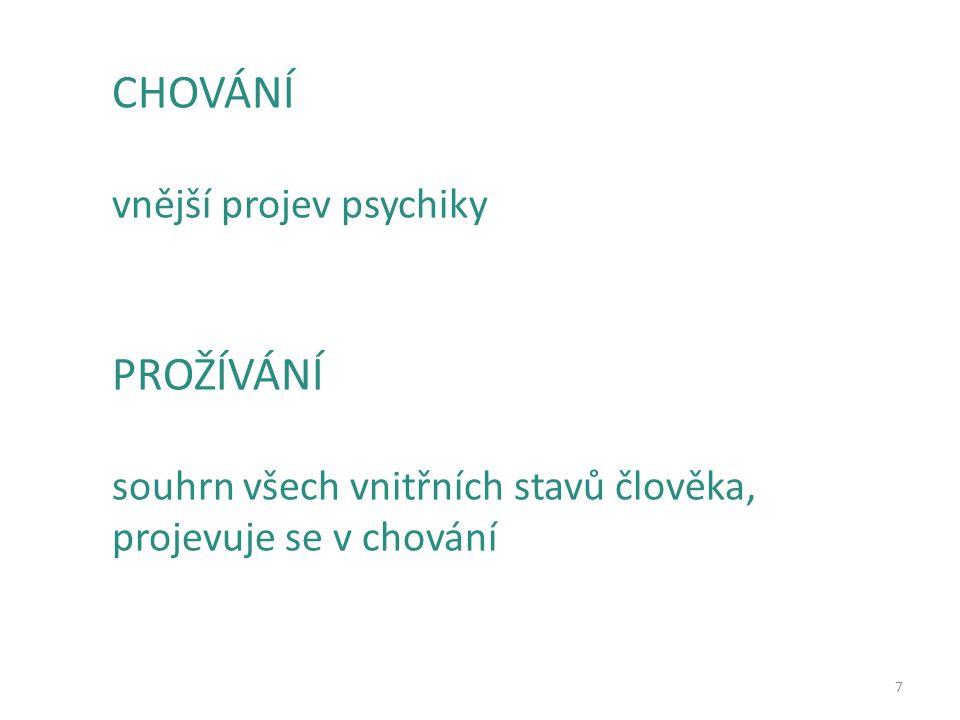 7 CHOVÁNÍ vnější projev psychiky PROŽÍVÁNÍ souhrn všech vnitřních stavů člověka, projevuje se v chování