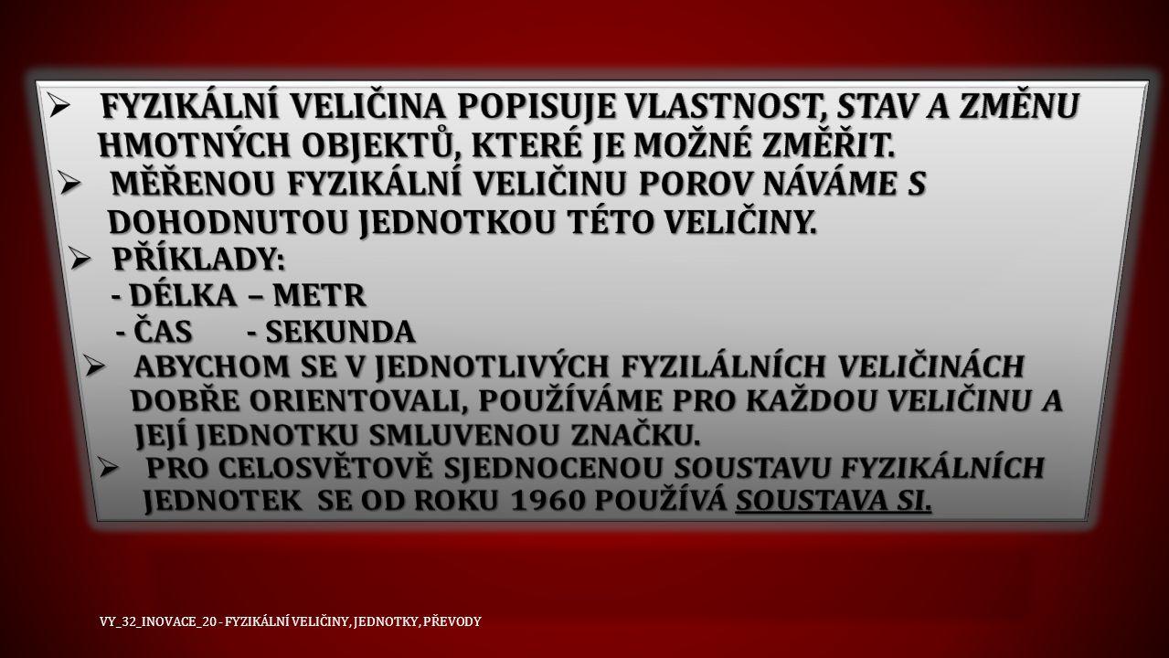 FYZIKÁLNÍ VELIČINA ZNAČKA FYZIK.V. MĚŘÍCÍ JEDNOTKA ZNAČKA MĚŘ.JEDN.