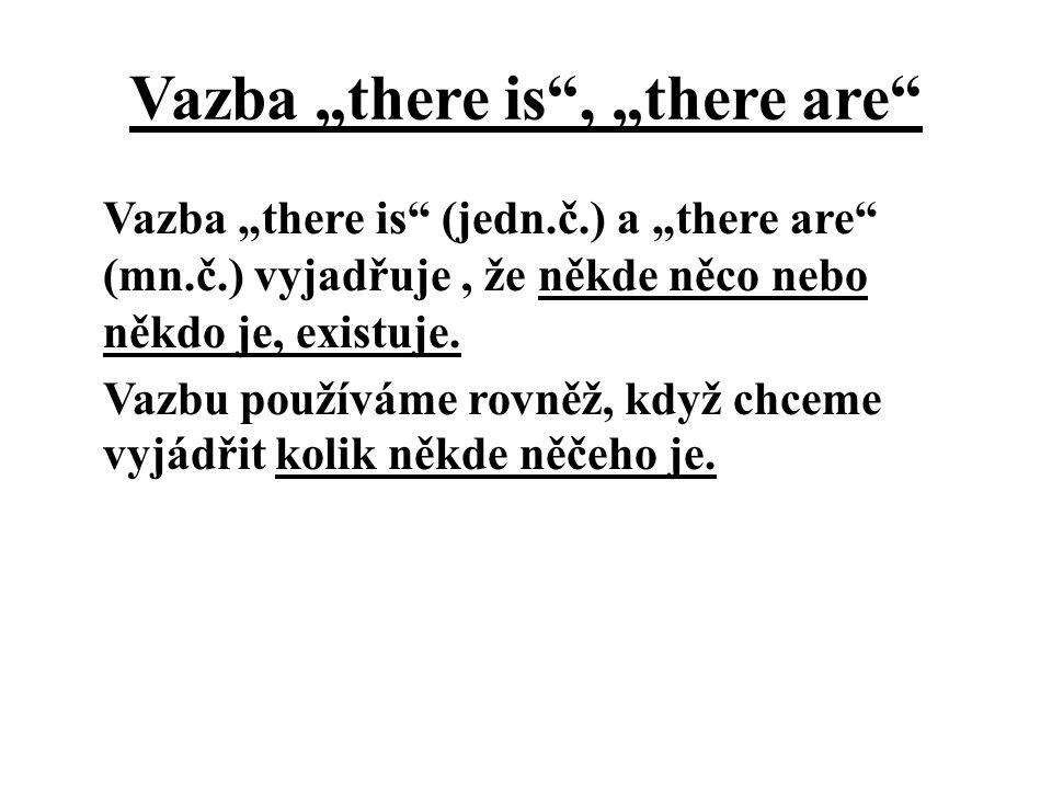 """Vazba """"there is"""" (jedn.č.) a """"there are"""" (mn.č.) vyjadřuje, že někde něco nebo někdo je, existuje. Vazbu používáme rovněž, když chceme vyjádřit kolik"""