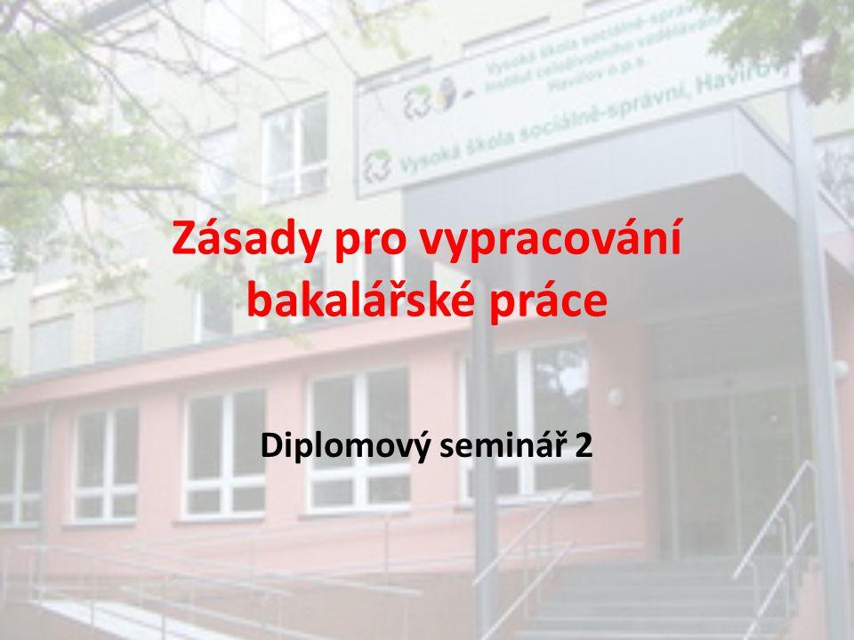 Zásady pro vypracování bakalářské práce Diplomový seminář 2