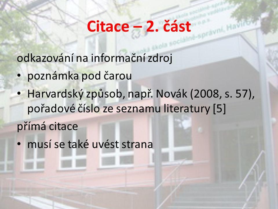 Citace – 2. část odkazování na informační zdroj poznámka pod čarou Harvardský způsob, např. Novák (2008, s. 57), pořadové číslo ze seznamu literatury