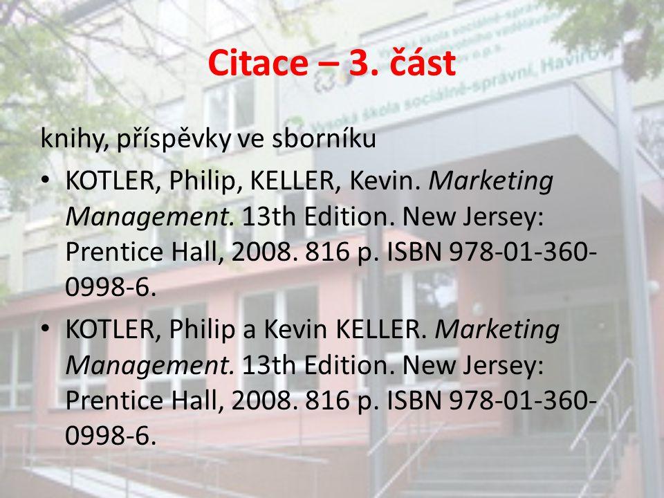 Citace – 3. část knihy, příspěvky ve sborníku KOTLER, Philip, KELLER, Kevin. Marketing Management. 13th Edition. New Jersey: Prentice Hall, 2008. 816