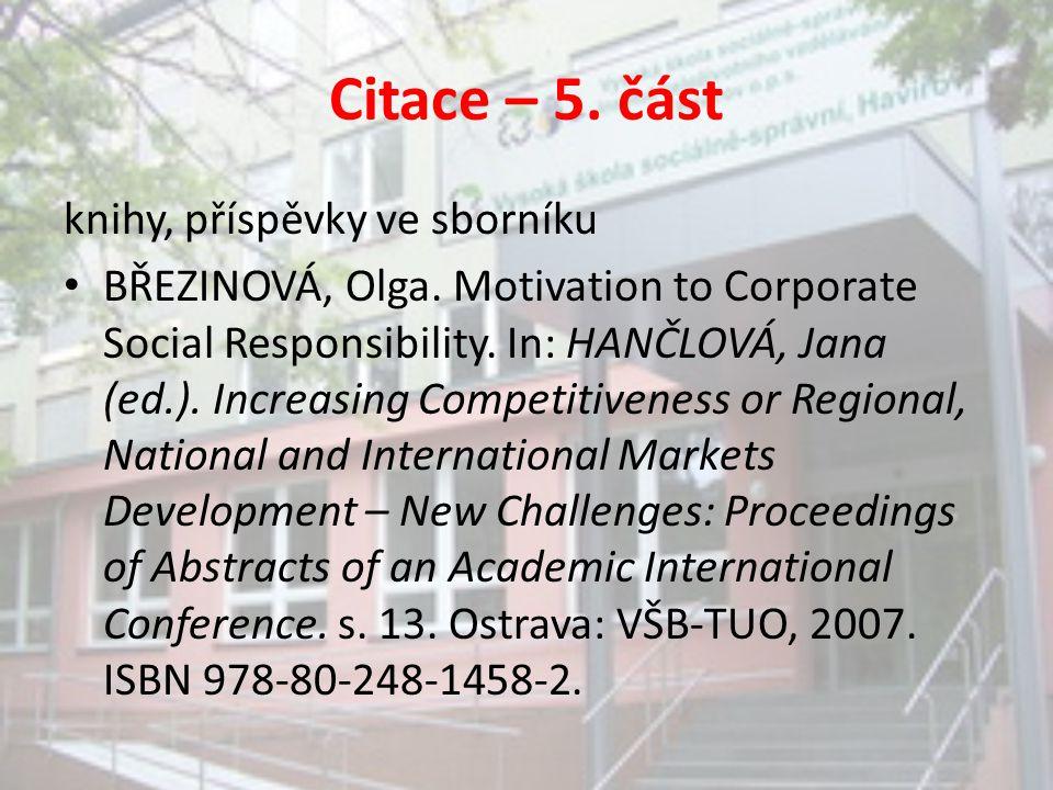 Citace – 5. část knihy, příspěvky ve sborníku BŘEZINOVÁ, Olga. Motivation to Corporate Social Responsibility. In: HANČLOVÁ, Jana (ed.). Increasing Com