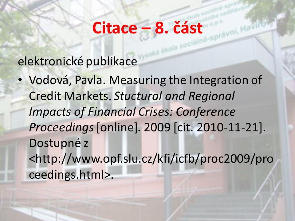 Citace – 8. část elektronické publikace Vodová, Pavla. Measuring the Integration of Credit Markets. Stuctural and Regional Impacts of Financial Crises
