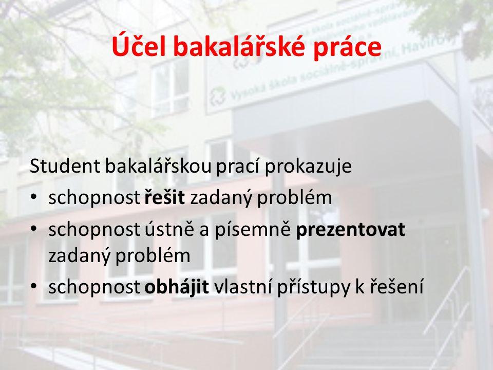Náležitosti bakalářské práce rozsah 40 – 50 stran vlastního textu zpracování v českém, slovenském nebo anglickém jazyce odevzdání ve dvou vyhotoveních v tuhých deskách