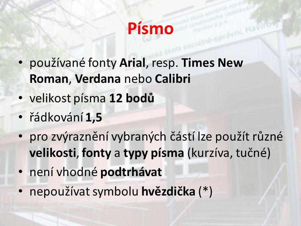 Písmo používané fonty Arial, resp. Times New Roman, Verdana nebo Calibri velikost písma 12 bodů řádkování 1,5 pro zvýraznění vybraných částí lze použí