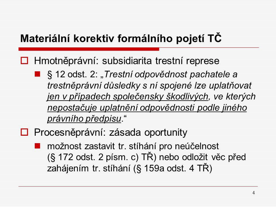 """Materiální korektiv formálního pojetí TČ  Hmotněprávní: subsidiarita trestní represe § 12 odst. 2: """"Trestní odpovědnost pachatele a trestněprávní důs"""