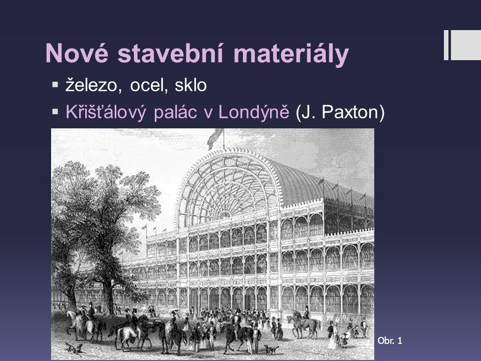 Nové stavební materiály  železo, ocel, sklo  Křišťálový palác v Londýně (J. Paxton) Obr. 1