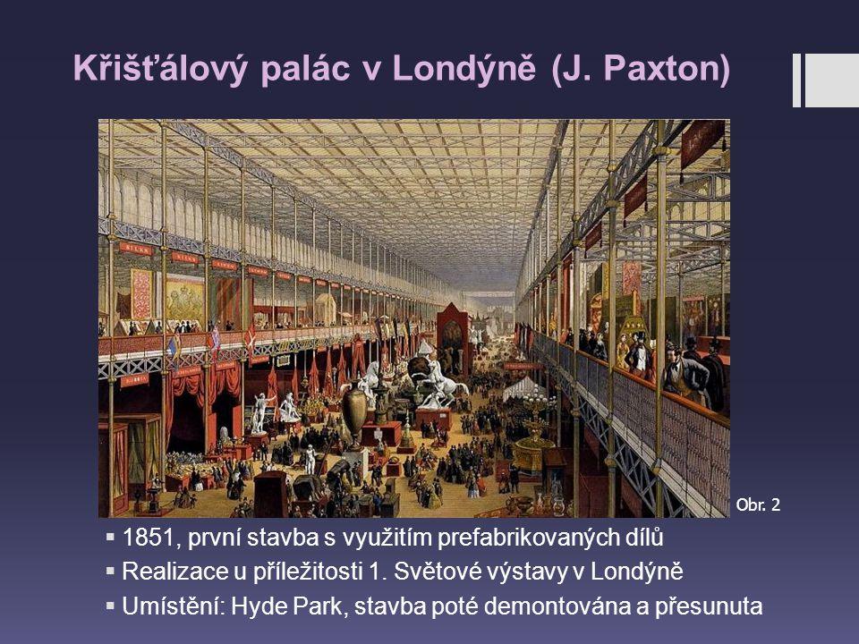 Křišťálový palác v Londýně (J. Paxton)  1851, první stavba s využitím prefabrikovaných dílů  Realizace u příležitosti 1. Světové výstavy v Londýně 
