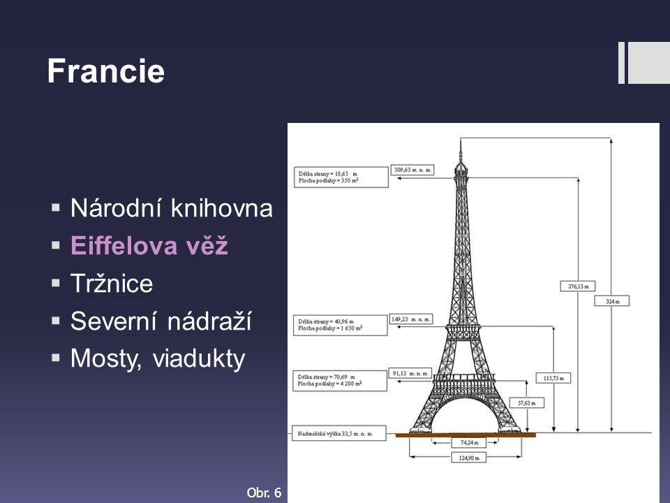 Francie  Národní knihovna  Eiffelova věž  Tržnice  Severní nádraží  Mosty, viadukty Obr. 6