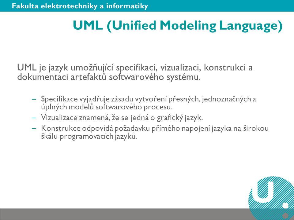 UML (Unified Modeling Language) UML je jazyk umožňující specifikaci, vizualizaci, konstrukci a dokumentaci artefaktů softwarového systému. –Specifikac