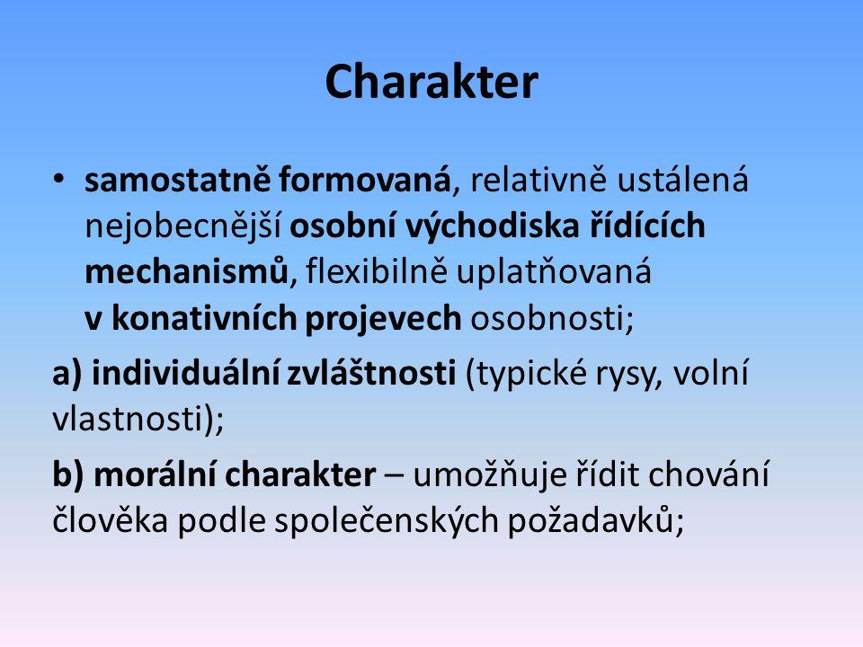 Charakter samostatně formovaná, relativně ustálená nejobecnější osobní východiska řídících mechanismů, flexibilně uplatňovaná v konativních projevech