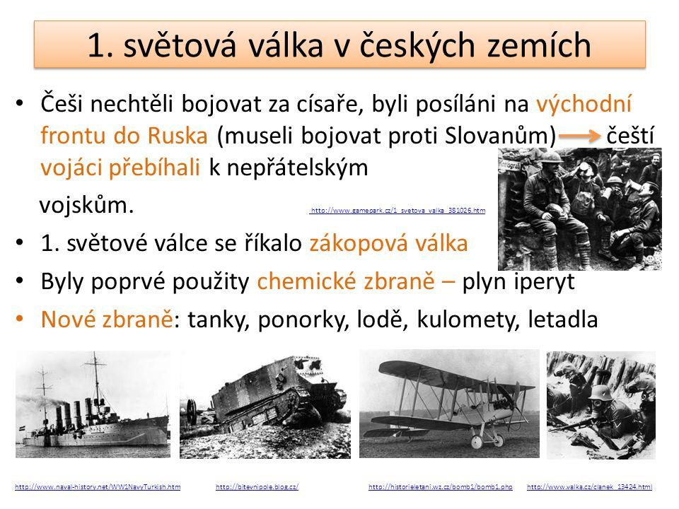 1. světová válka v českých zemích Češi nechtěli bojovat za císaře, byli posíláni na východní frontu do Ruska (museli bojovat proti Slovanům) čeští voj