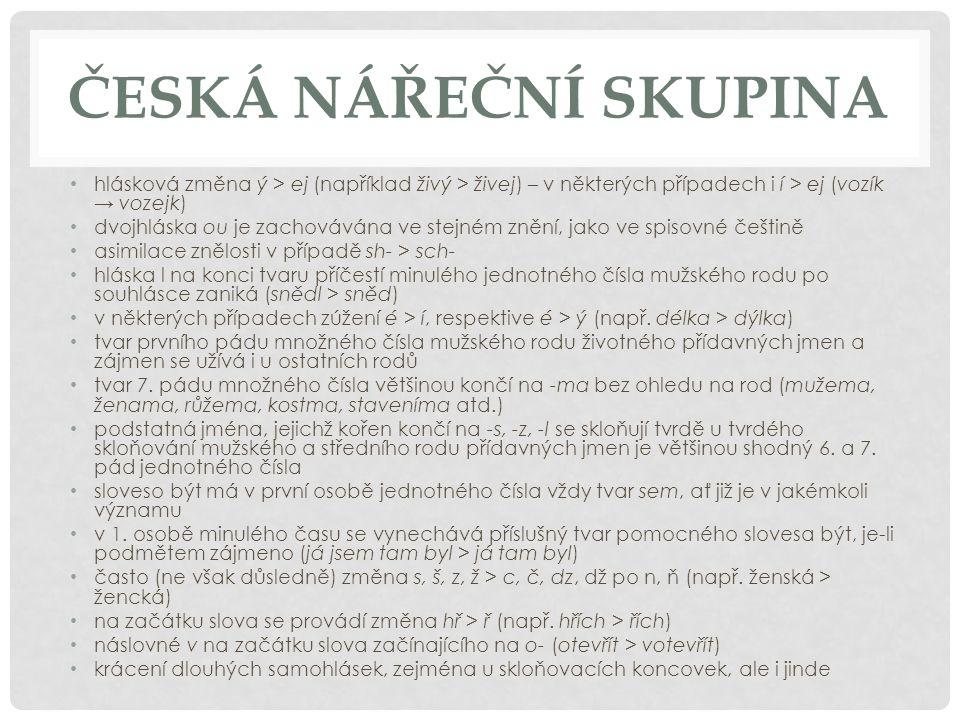 STŘEDOČESKÁ PODSKUPINA výskyt : Centrální část Čech, zejména Praha a její okolí hlavní znaky : změna í > ej po ostrých sykavkách (cítit > cejtit) změna stř > tř na začátku slov (stříbrný > tříbrnej) ve 3.